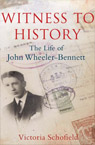 Witness to History: The life of John Wheeler-Bennett,
